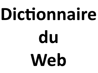 Dictionnaire Internet Dictionnaire du web