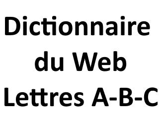 Dictionnaire du Web Lettres A - B - C