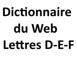 Dictionnaire du web Lettres D E F L'agence Web I-P-W Marseille Aix en Provence en Télétravail partout en France