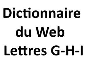 Dictionnaire du web Lettres G H I L'agence Web I-P-W Marseille Aix en Provence en Télétravail partout en France
