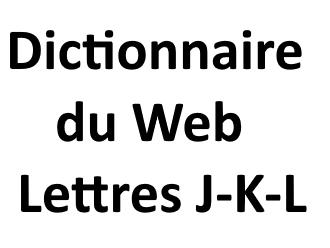 Dictionnaire du Web Lettres J - K - L